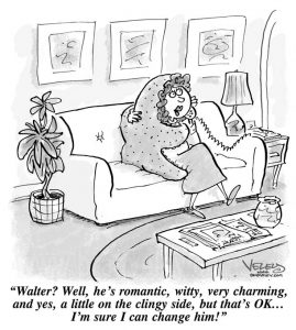 Walter? Well, he's romantic, witty, very charming, and yes, a bit on the clingy side, but that's OK... I'm sure I can change him!